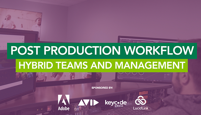 Post Production Workflow in 2021: Hybrid Teams and Management