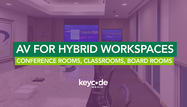 AV for Hybrid Workspaces: Conference Rooms, Classrooms, Board Rooms